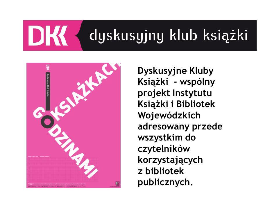 Dyskusyjne Kluby Książki - wspólny projekt Instytutu Książki i Bibliotek Wojewódzkich adresowany przede wszystkim do czytelników korzystających z bibliotek publicznych.