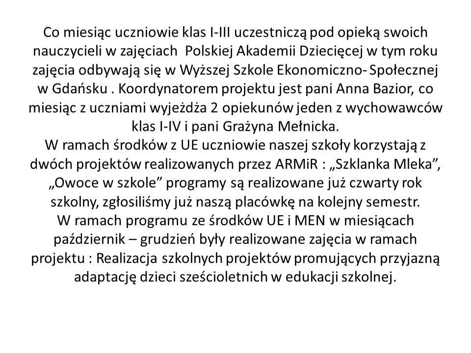 Co miesiąc uczniowie klas I-III uczestniczą pod opieką swoich nauczycieli w zajęciach Polskiej Akademii Dziecięcej w tym roku zajęcia odbywają się w W