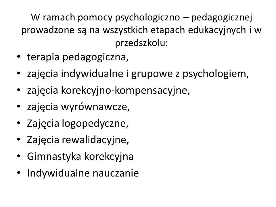 W ramach pomocy psychologiczno – pedagogicznej prowadzone są na wszystkich etapach edukacyjnych i w przedszkolu: terapia pedagogiczna, zajęcia indywid