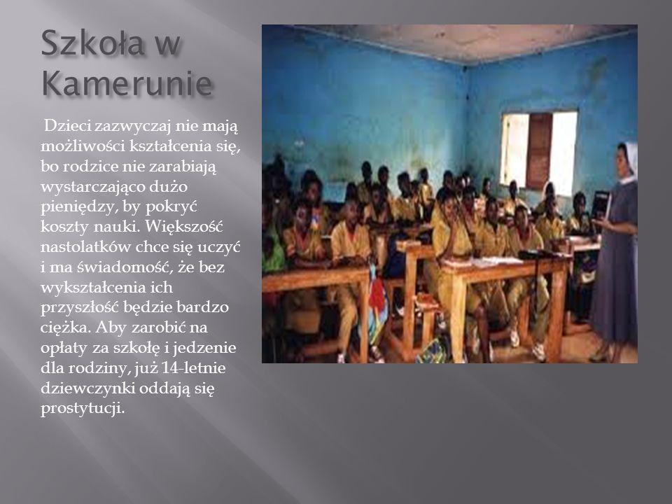 Szko ł a w Kamerunie Dzieci zazwyczaj nie mają możliwości kształcenia się, bo rodzice nie zarabiają wystarczająco dużo pieniędzy, by pokryć koszty nau