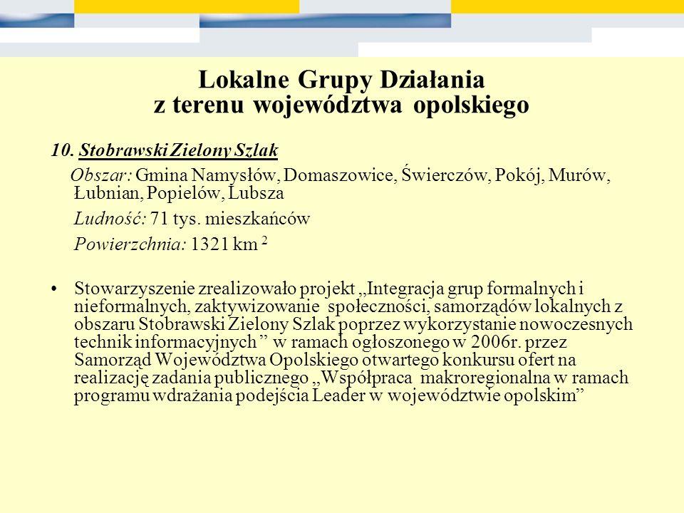 Lokalne Grupy Działania z terenu województwa opolskiego 10. Stobrawski Zielony Szlak Obszar: Gmina Namysłów, Domaszowice, Świerczów, Pokój, Murów, Łub