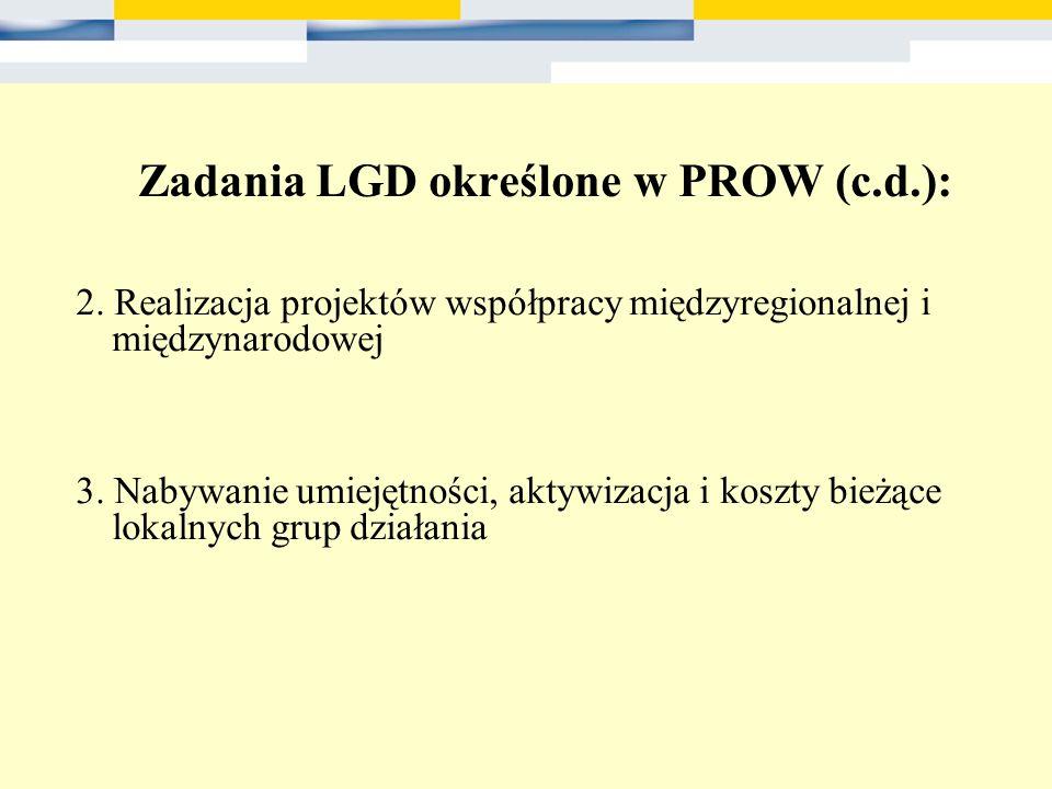 Zadania LGD określone w PROW (c.d.): 2. Realizacja projektów współpracy międzyregionalnej i międzynarodowej 3. Nabywanie umiejętności, aktywizacja i k