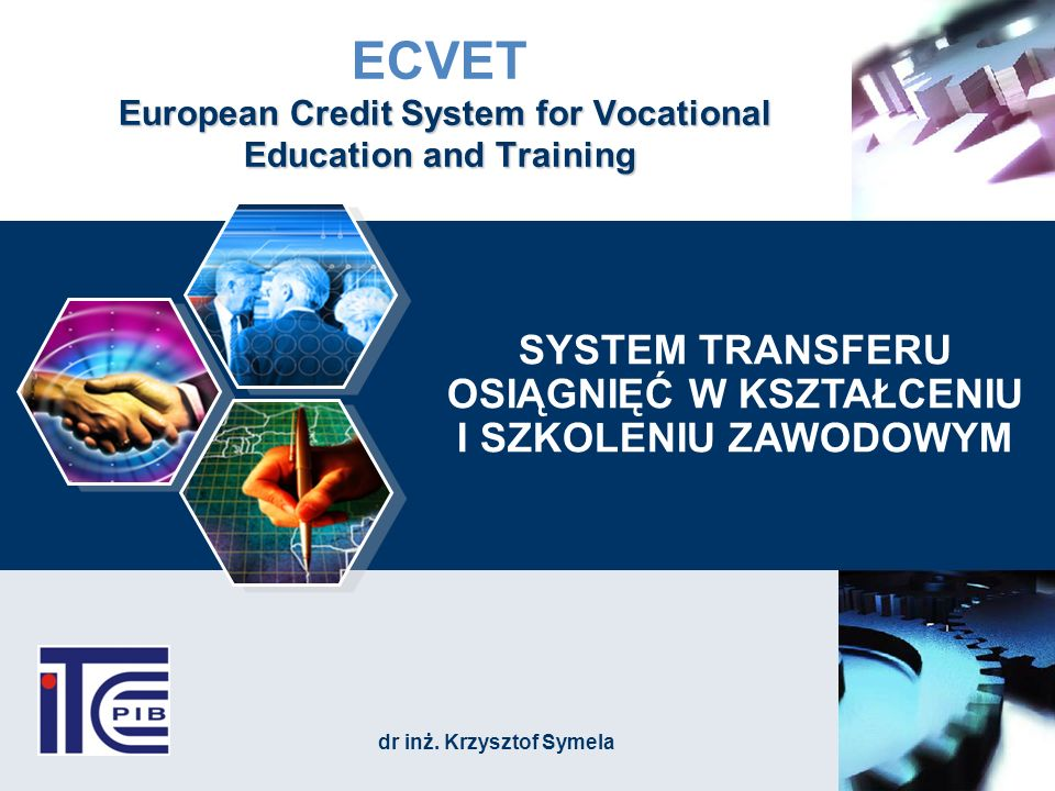 European Credit System for Vocational Education and Training ECVET European Credit System for Vocational Education and Training SYSTEM TRANSFERU OSIĄG