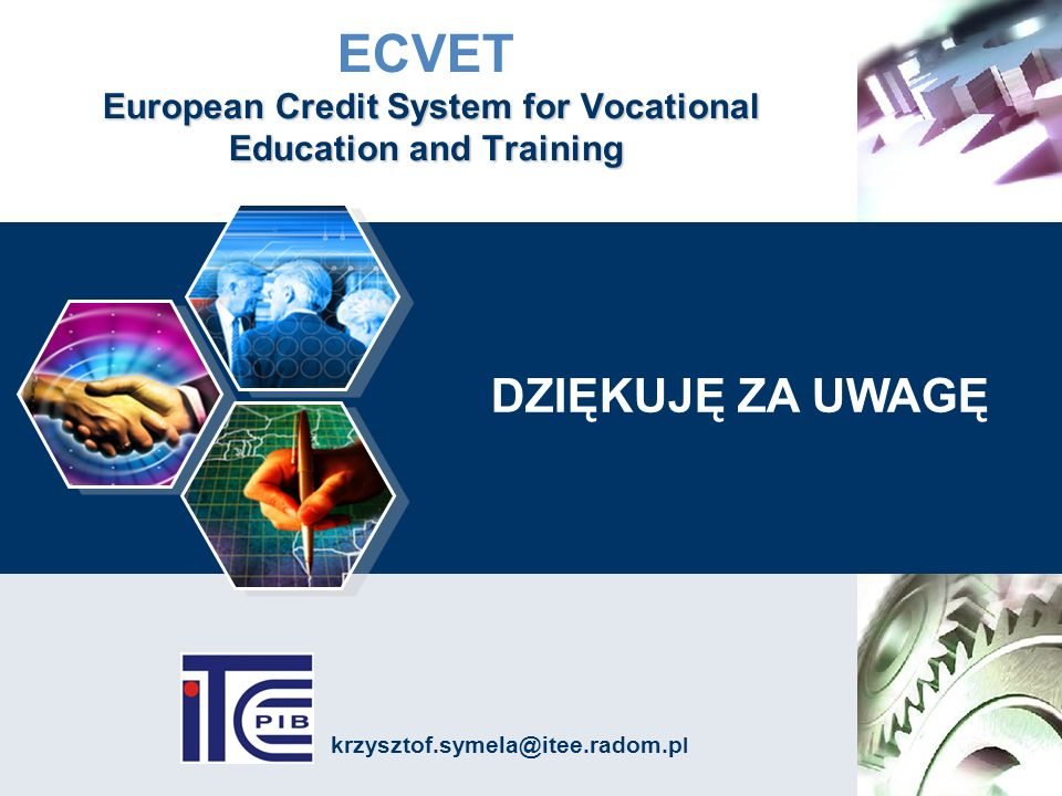 European Credit System for Vocational Education and Training ECVET European Credit System for Vocational Education and Training DZIĘKUJĘ ZA UWAGĘ krzy