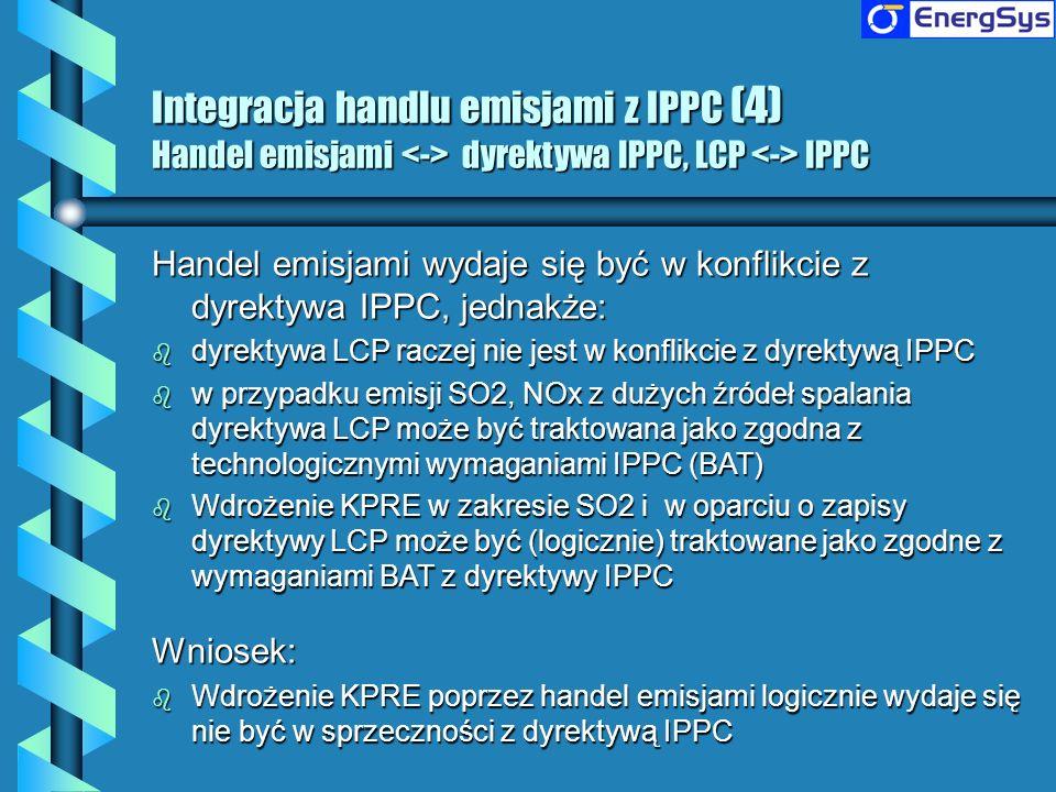 Integracja handlu emisjami z IPPC (4) Handel emisjami dyrektywa IPPC, LCP IPPC Handel emisjami wydaje się być w konflikcie z dyrektywa IPPC, jednakże: