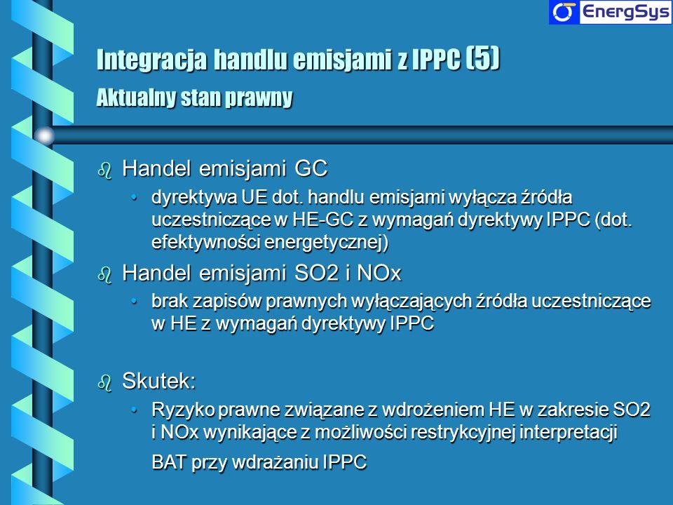 Integracja handlu emisjami z IPPC (5) Aktualny stan prawny b Handel emisjami GC dyrektywa UE dot. handlu emisjami wyłącza źródła uczestniczące w HE-GC