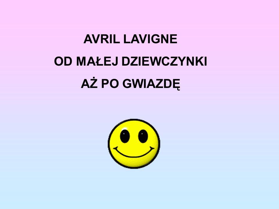 Imię: Avril Ramona Nazwisko: Lavigne Data urodzenia: 27.09.1984 Znak zodiaku: waga Narodowość: francusko-kanadyjska Miejsce pochodzenia: Napanee, Onta
