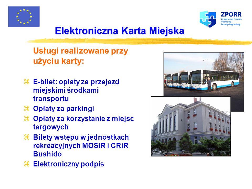 Elektroniczna Karta Miejska Zakres projektu: Elektroniczna karta miejska jako nośnik podpisu elektronicznego, bilet okresowy, elektroniczna portmonetk