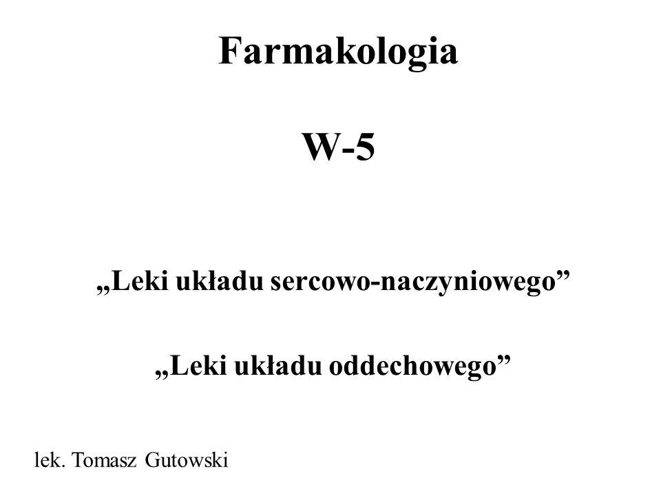 Farmakologia W-5 Leki układu sercowo-naczyniowego Leki układu oddechowego lek. Tomasz Gutowski