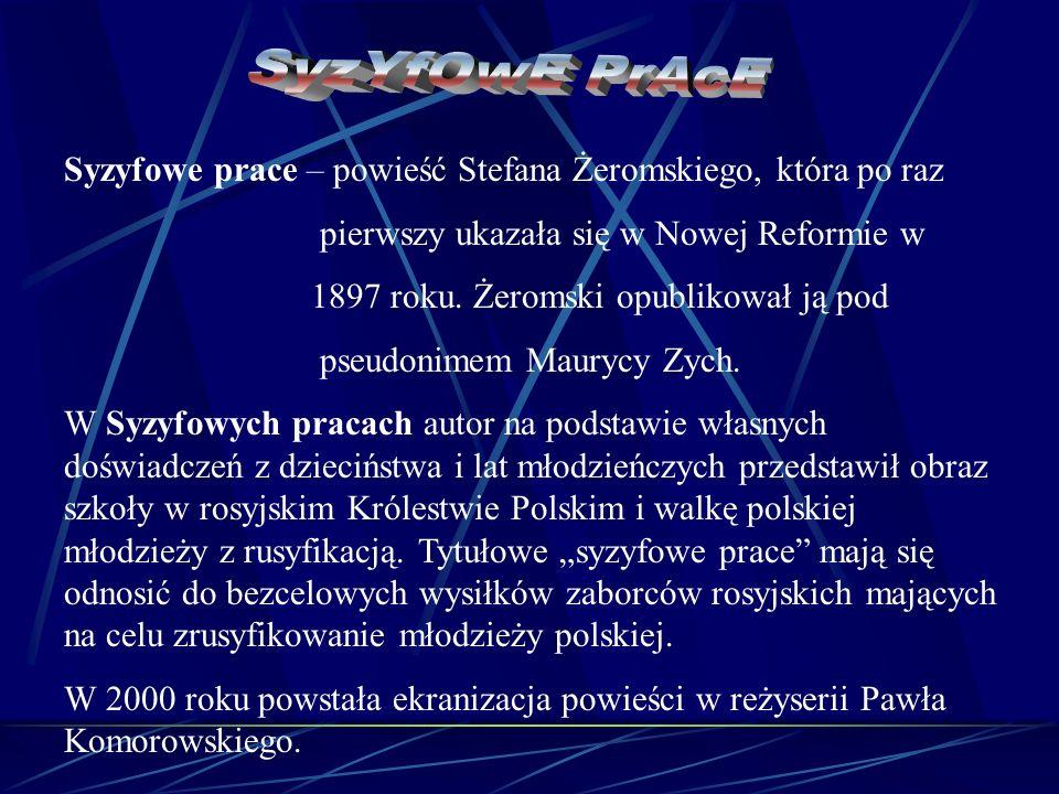 Syzyfowe prace – powieść Stefana Żeromskiego, która po raz pierwszy ukazała się w Nowej Reformie w 1897 roku. Żeromski opublikował ją pod pseudonimem