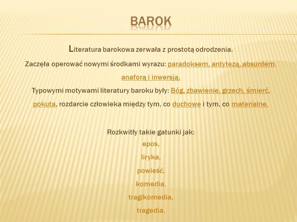 L iteratura barokowa zerwała z prostotą odrodzenia. Zaczęła operować nowymi środkami wyrazu: paradoksem, antytezą, absurdem, anaforą i inwersją. Typow