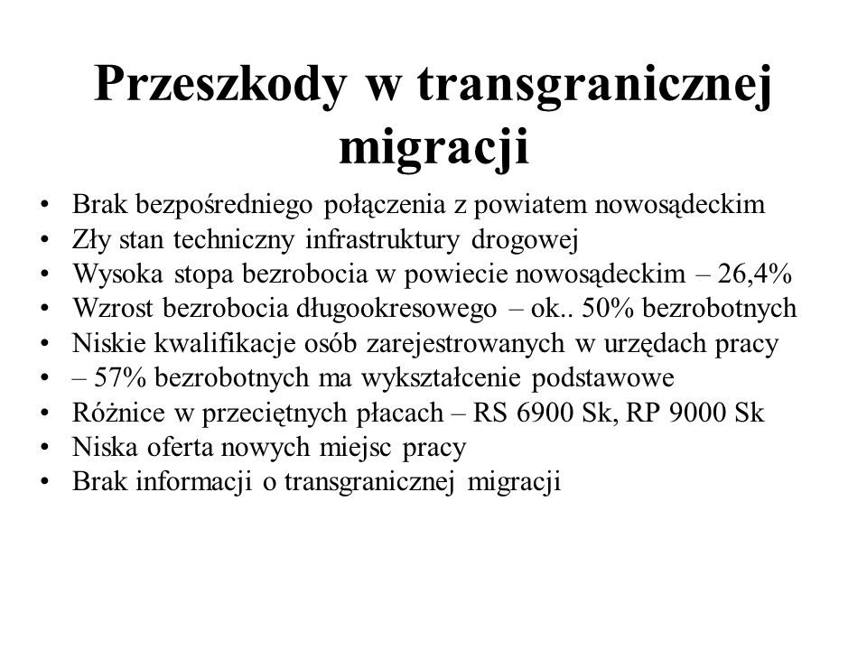 Przeszkody w transgranicznej migracji Brak bezpośredniego połączenia z powiatem nowosądeckim Zły stan techniczny infrastruktury drogowej Wysoka stopa
