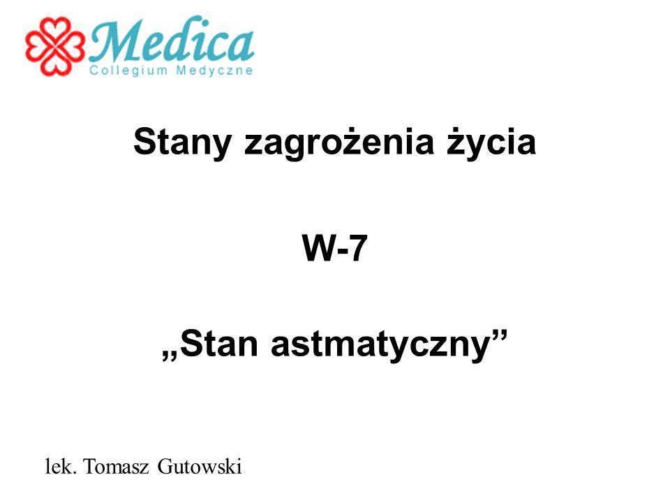 Stany zagrożenia życia W-7 Stan astmatyczny lek. Tomasz Gutowski