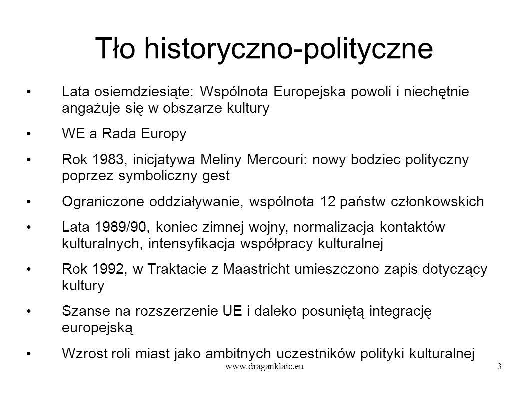 www.draganklaic.eu3 Tło historyczno-polityczne Lata osiemdziesiąte: Wspólnota Europejska powoli i niechętnie angażuje się w obszarze kultury WE a Rada