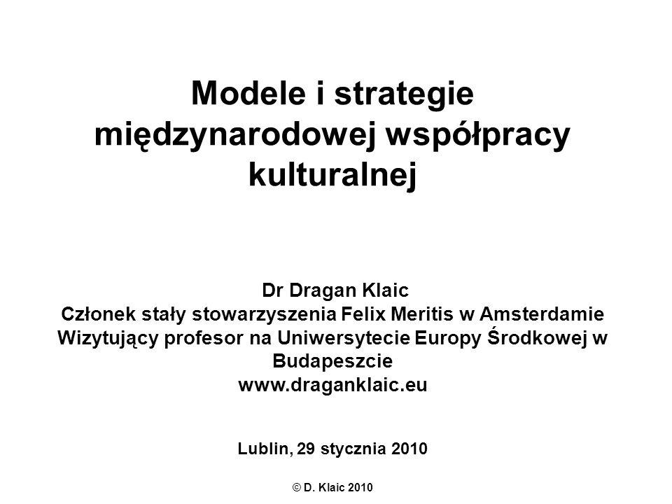 Modele i strategie międzynarodowej współpracy kulturalnej Dr Dragan Klaic Członek stały stowarzyszenia Felix Meritis w Amsterdamie Wizytujący profesor