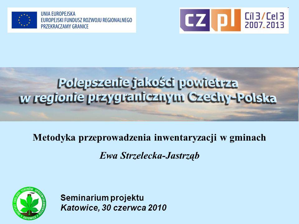 Seminarium projektu Katowice, 30 czerwca 2010 Metodyka przeprowadzenia inwentaryzacji w gminach Ewa Strzelecka-Jastrząb