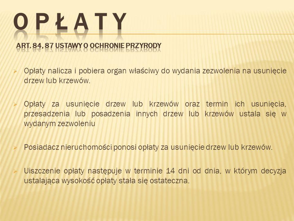 Polska nazwa gatunkowa drzewa Obwód pnia drzewa mierzony na wysokości 130 [cm] x Stawka za obwodu pnia [zł] x Współczynnik różnicujący stawki w zależności od obwodu pnia = Opłata za usunięcie drzewa [zł] podwyższona o 100% Topola177x12,04x3,70=15 769,99 Przykładowy sposób wyliczenia opłat: Wyliczenie opłaty następuje w kilku etapach.