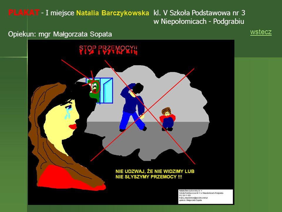 PLAKAT - I miejsce Natalia Barczykowska kl. V Szkoła Podstawowa nr 3 w Niepołomicach - Podgrabiu Opiekun: mgr Małgorzata Sopata wstecz