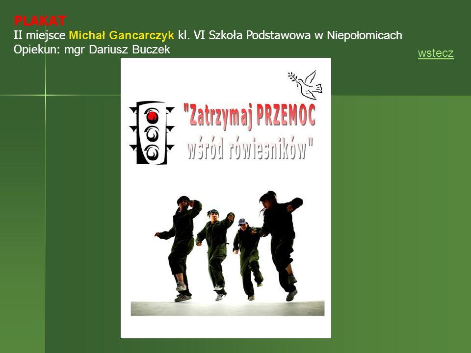 PLAKAT II miejsce Michał Gancarczyk kl. VI Szkoła Podstawowa w Niepołomicach Opiekun: mgr Dariusz Buczek wstecz