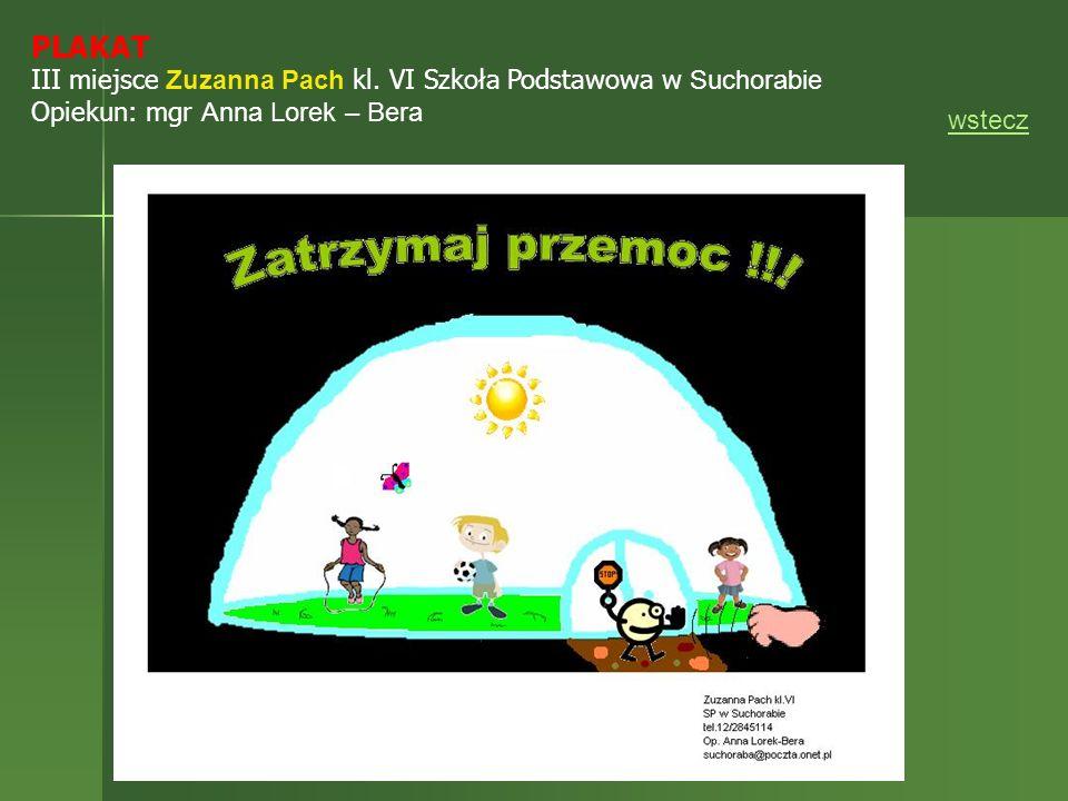 PLAKAT III miejsce Zuzanna Pach kl. VI Szkoła Podstawowa w Suchorabie Opiekun: mgr Anna Lorek – Bera wstecz