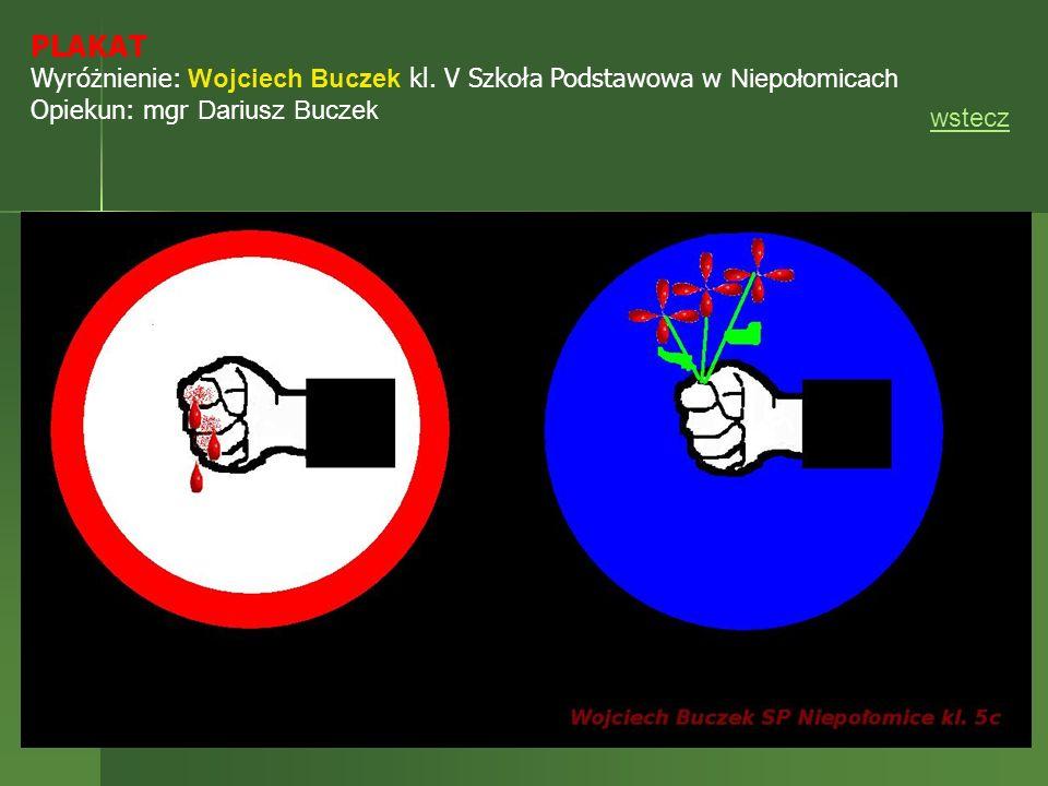 PLAKAT Wyróżnienie: Wojciech Buczek kl. V Szkoła Podstawowa w Niepołomicach Opiekun: mgr Dariusz Buczek wstecz