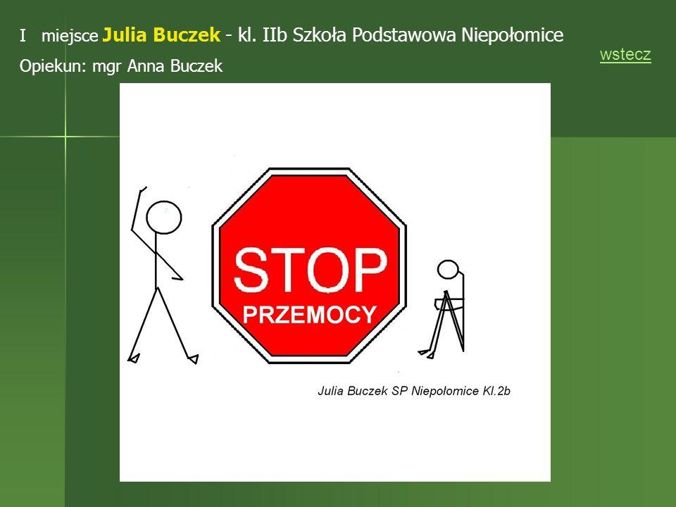 I miejsce Julia Buczek - kl. IIb Szkoła Podstawowa Niepołomice Opiekun: mgr Anna Buczek wstecz