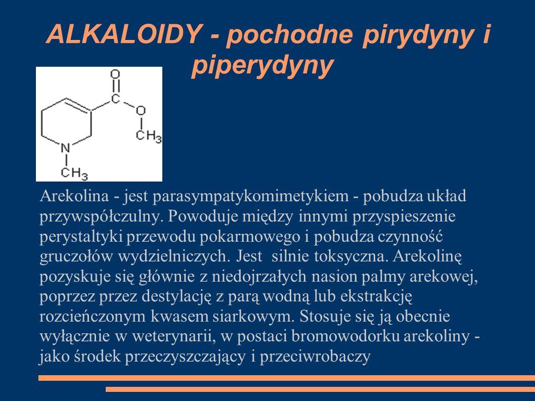 Arekolina - jest parasympatykomimetykiem - pobudza układ przywspółczulny. Powoduje między innymi przyspieszenie perystaltyki przewodu pokarmowego i po
