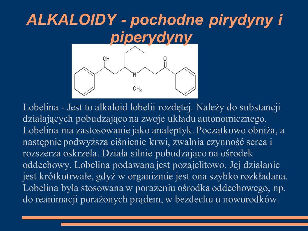 Lobelina - Jest to alkaloid lobelii rozdętej. Należy do substancji działających pobudzająco na zwoje układu autonomicznego. Lobelina ma zastosowanie j