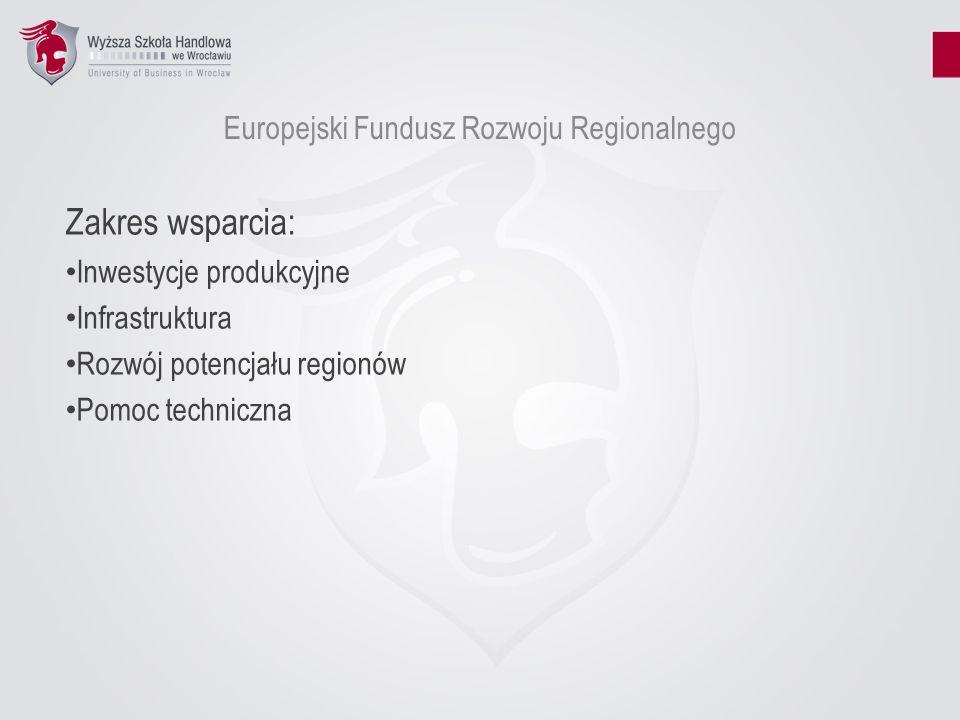 Europejski Fundusz Rozwoju Regionalnego Cel główny: Przyczynianie się do korygowania podstawowych dysproporcji regionalnych we Wspólnocie poprzez udział w rozwoju i dostosowaniu strukturalnym regionów zacofanych w rozwoju oraz w przekształceniu upadających regionów przemysłowych.
