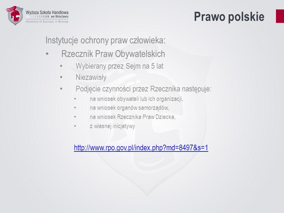 Prawo polskie Instytucje ochrony praw człowieka: Rzecznik Praw Obywatelskich Wybierany przez Sejm na 5 lat Niezawisły Podjęcie czynności przez Rzeczni