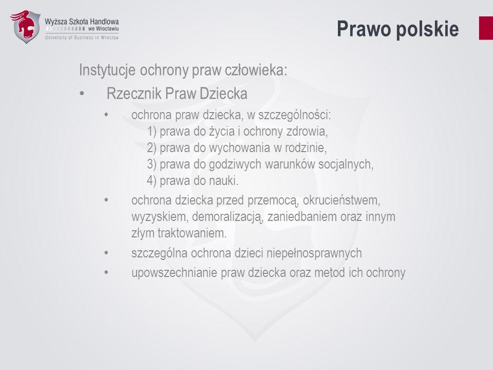 Prawo polskie Instytucje ochrony praw człowieka: Rzecznik Praw Dziecka ochrona praw dziecka, w szczególności: 1) prawa do życia i ochrony zdrowia, 2)