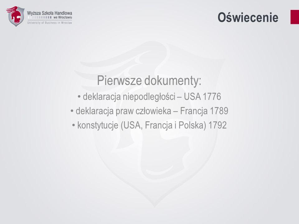 Oświecenie Pierwsze dokumenty: deklaracja niepodległości – USA 1776 deklaracja praw człowieka – Francja 1789 konstytucje (USA, Francja i Polska) 1792