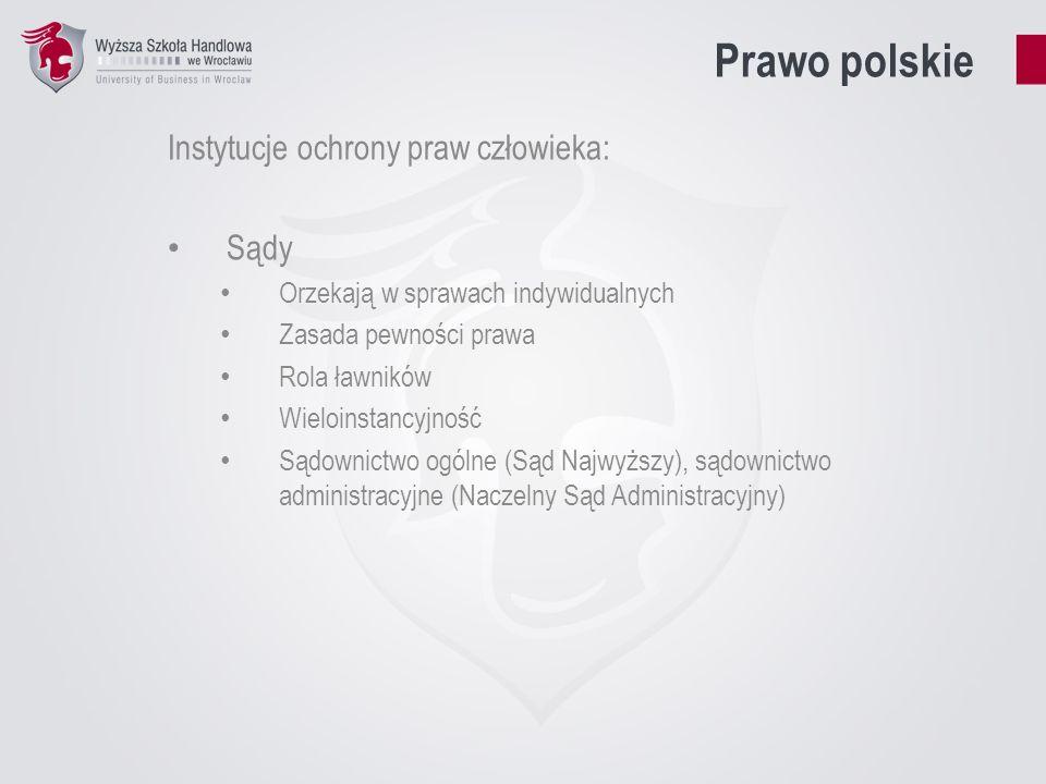 Prawo polskie Instytucje ochrony praw człowieka: Trybunał Konstytucyjny Kontrola konstytucyjności przepisów (zasada państwa prawa, hierarchia przepisów) Rozstrzyganie sporów kompetencyjnych między organami Wymogi wobec kandydatów, wybór przez sejm 9-letnia kadencja, 15 sędziów (zakaz reelekcji, nieusuwalność) Trybunał Stanu Odpowiedzialność najwyższych organów państwowych za działalność publiczną