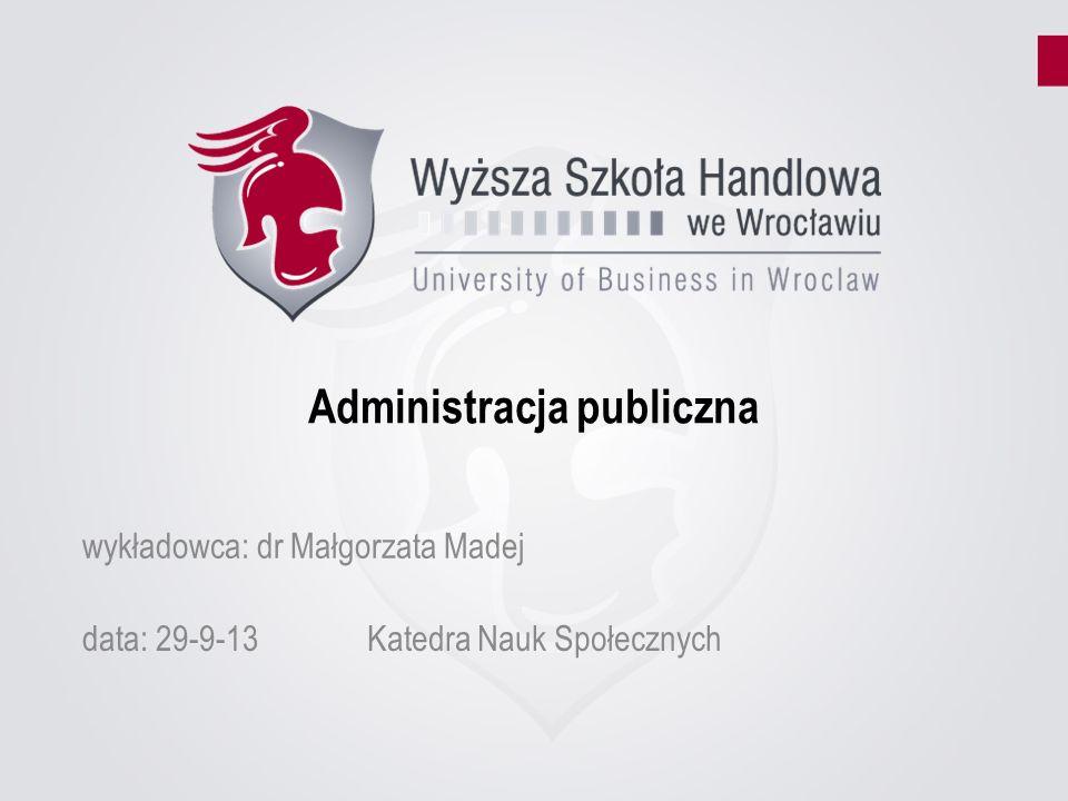 Państwo i interes publiczny Funkcje państwa: prawodawcza instytucje władzy politycznej porządkowa służby porządkowe administracyjna administracja publiczna
