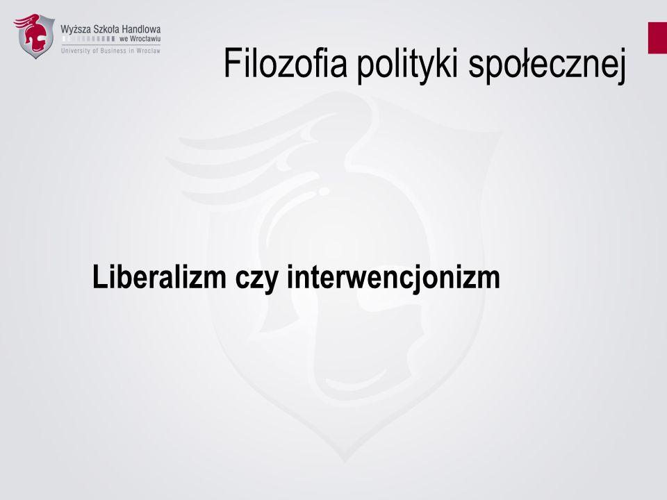 Filozofia polityki społecznej Liberalizm czy interwencjonizm
