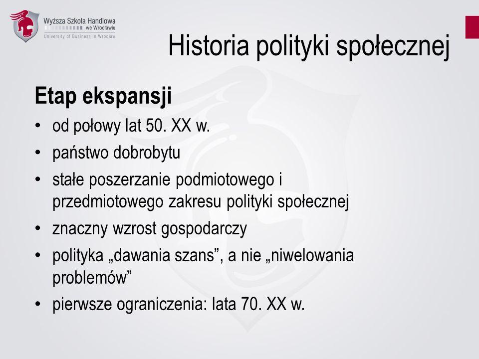 Historia polityki społecznej Etap ekspansji od połowy lat 50. XX w. państwo dobrobytu stałe poszerzanie podmiotowego i przedmiotowego zakresu polityki
