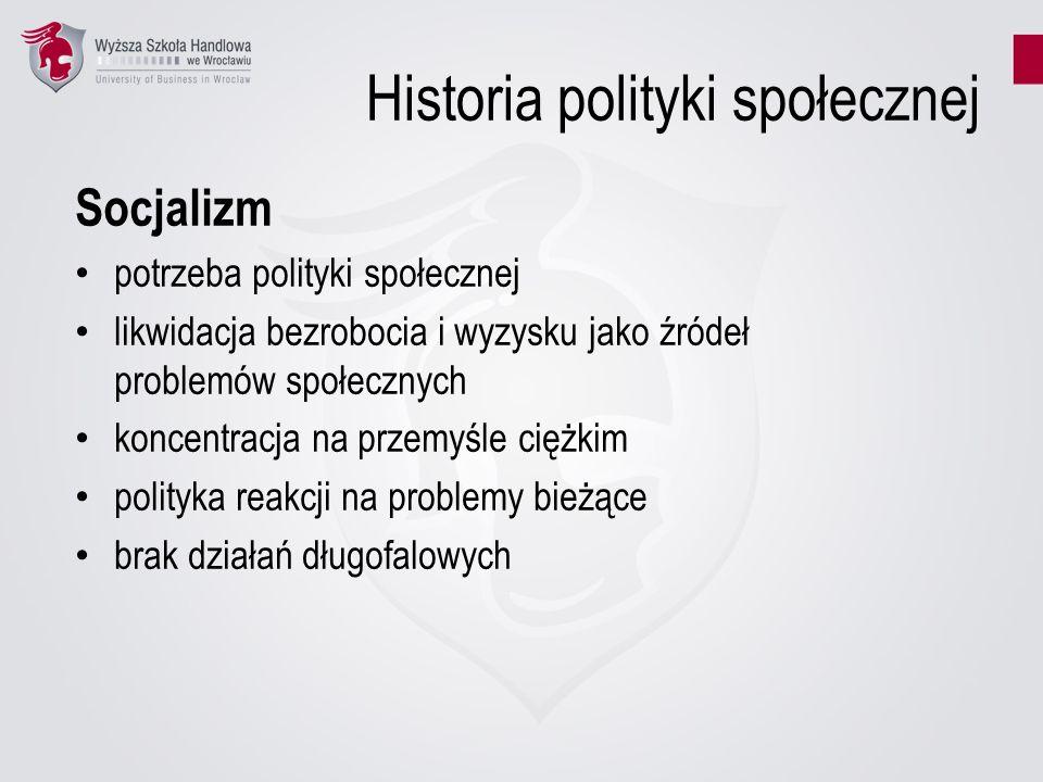 Historia polityki społecznej Socjalizm potrzeba polityki społecznej likwidacja bezrobocia i wyzysku jako źródeł problemów społecznych koncentracja na