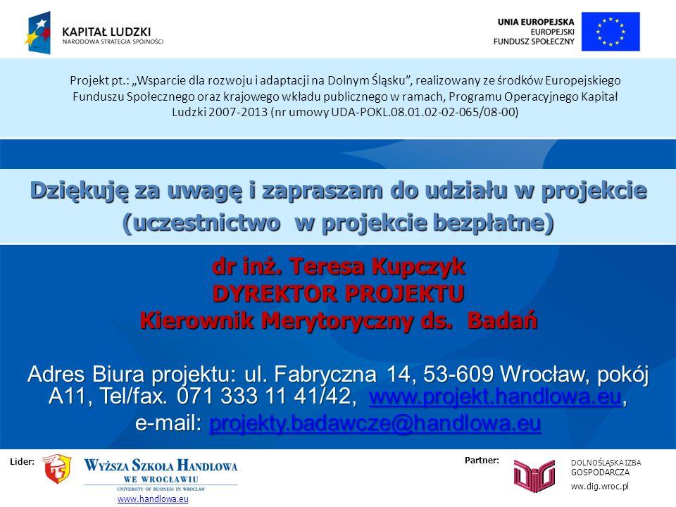 Projekt pt.: Wsparcie dla rozwoju i adaptacji na Dolnym Śląsku, realizowany ze środków Europejskiego Funduszu Społecznego oraz krajowego wkładu publicznego w ramach, Programu Operacyjnego Kapitał Ludzki 2007-2013 (nr umowy UDA-POKL.08.01.02-02-065/08-00) dr inż.