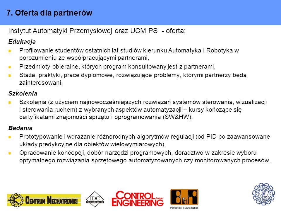 7. Oferta dla partnerów Instytut Automatyki Przemysłowej oraz UCM PS - oferta: Edukacja Profilowanie studentów ostatnich lat studiów kierunku Automaty