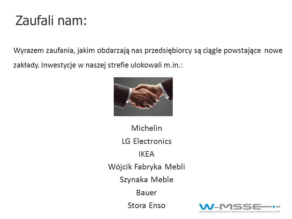 Zaufali nam: Michelin LG Electronics IKEA Wójcik Fabryka Mebli Szynaka Meble Bauer Stora Enso Wyrazem zaufania, jakim obdarzają nas przedsiębiorcy są