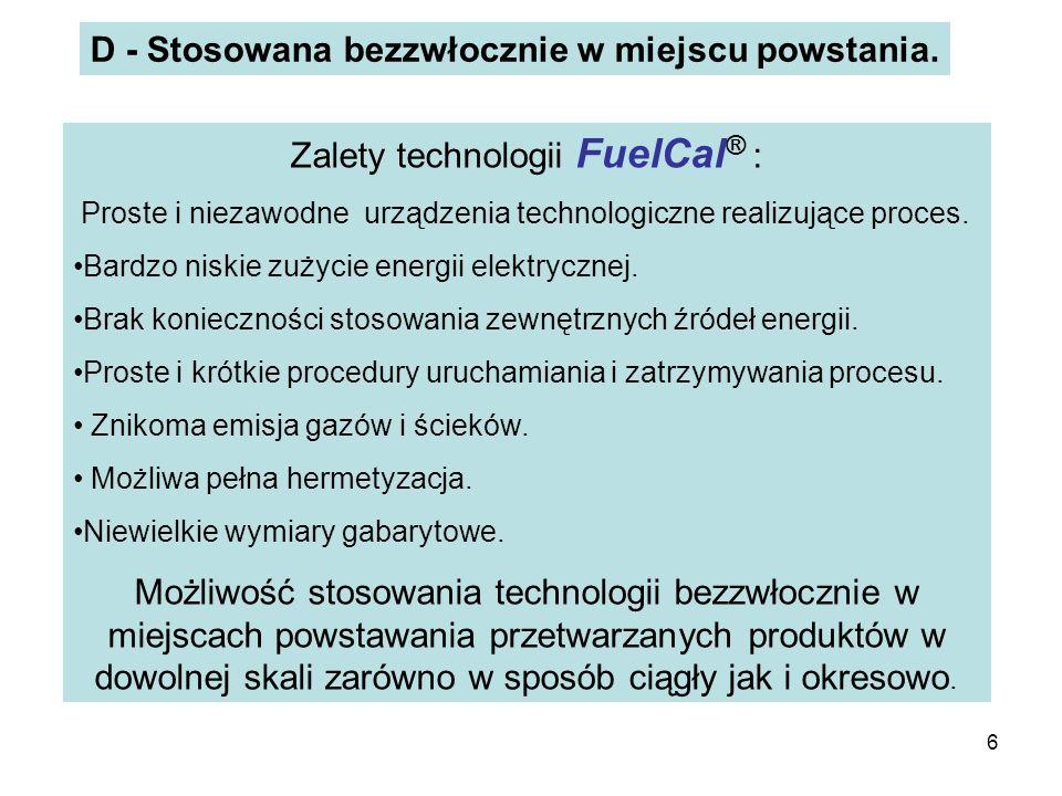 6 D - Stosowana bezzwłocznie w miejscu powstania. Zalety technologii FuelCal ® : Proste i niezawodne urządzenia technologiczne realizujące proces. Bar