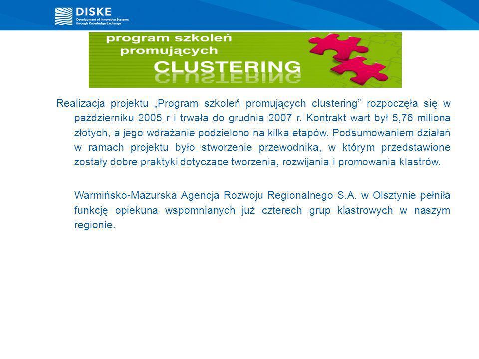 Realizacja projektu Program szkoleń promujących clustering rozpoczęła się w październiku 2005 r i trwała do grudnia 2007 r. Kontrakt wart był 5,76 mil