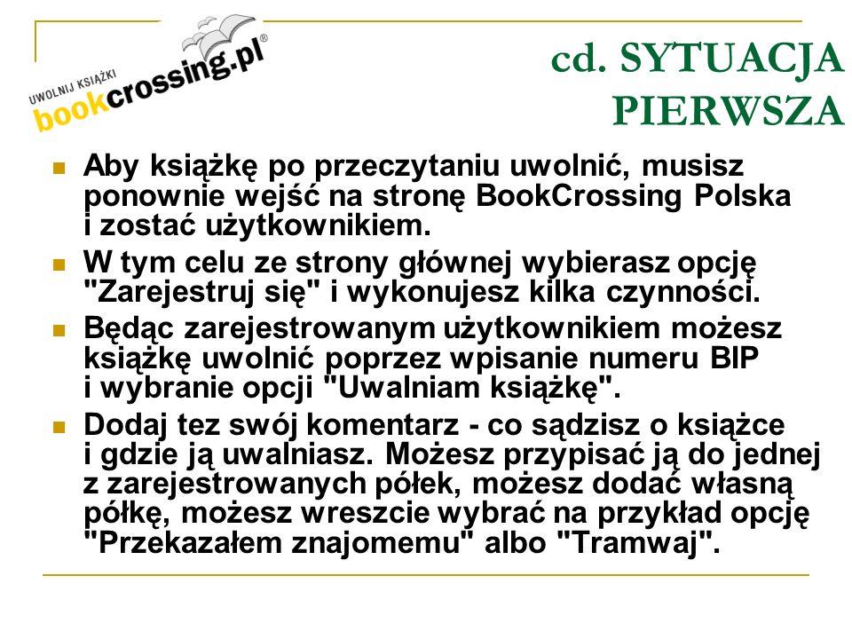 cd. SYTUACJA PIERWSZA Aby książkę po przeczytaniu uwolnić, musisz ponownie wejść na stronę BookCrossing Polska i zostać użytkownikiem. W tym celu ze s