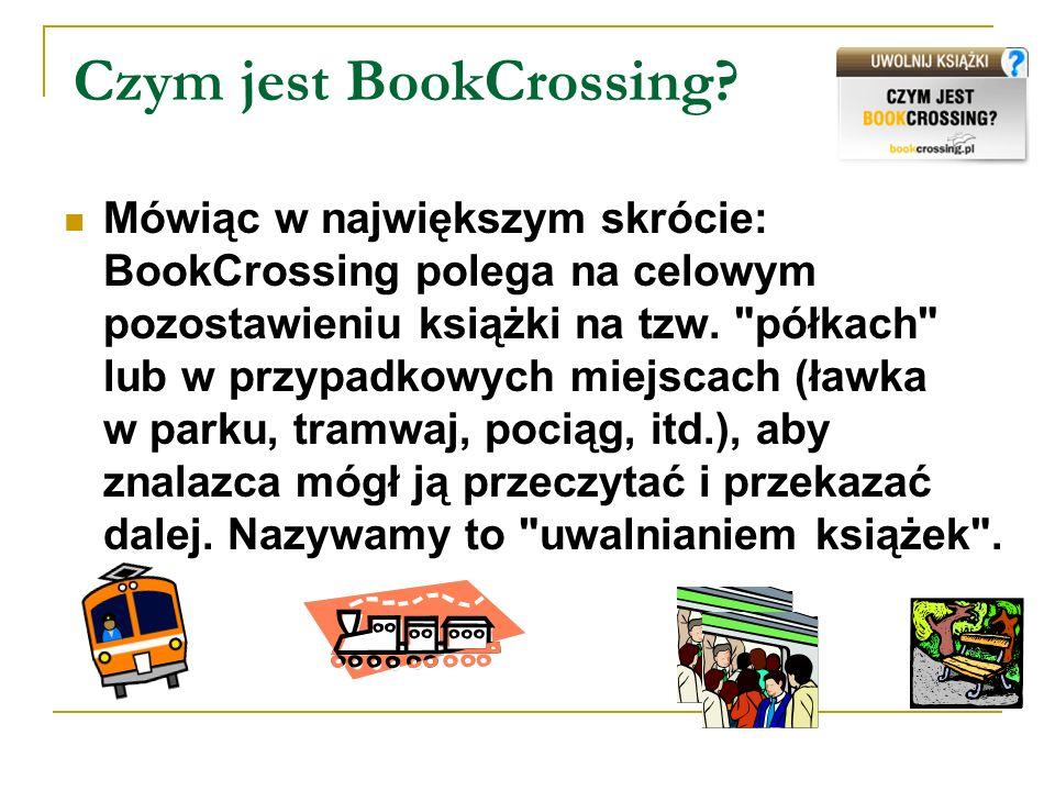 Czym jest BookCrossing? Mówiąc w największym skrócie: BookCrossing polega na celowym pozostawieniu książki na tzw.