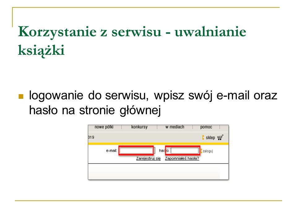 Korzystanie z serwisu - uwalnianie książki logowanie do serwisu, wpisz swój e-mail oraz hasło na stronie głównej