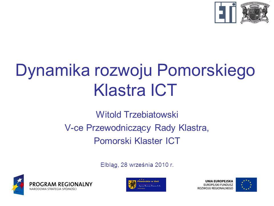Dynamika rozwoju Pomorskiego Klastra ICT Witold Trzebiatowski V-ce Przewodniczący Rady Klastra, Pomorski Klaster ICT Elbląg, 28 września 2010 r.