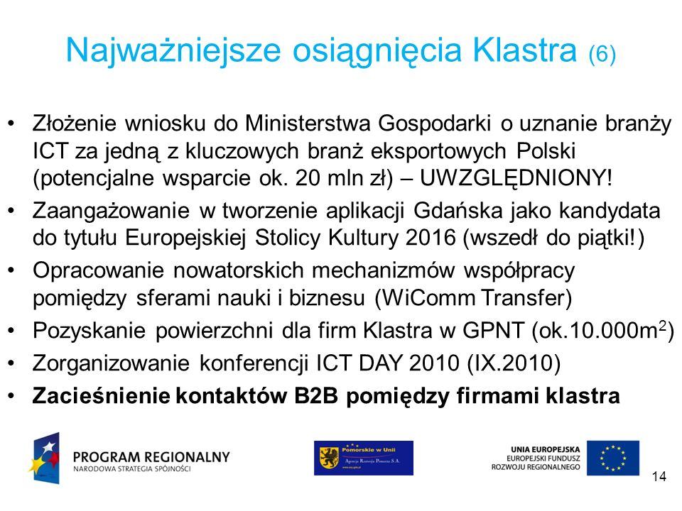 14 Najważniejsze osiągnięcia Klastra (6) Złożenie wniosku do Ministerstwa Gospodarki o uznanie branży ICT za jedną z kluczowych branż eksportowych Pol