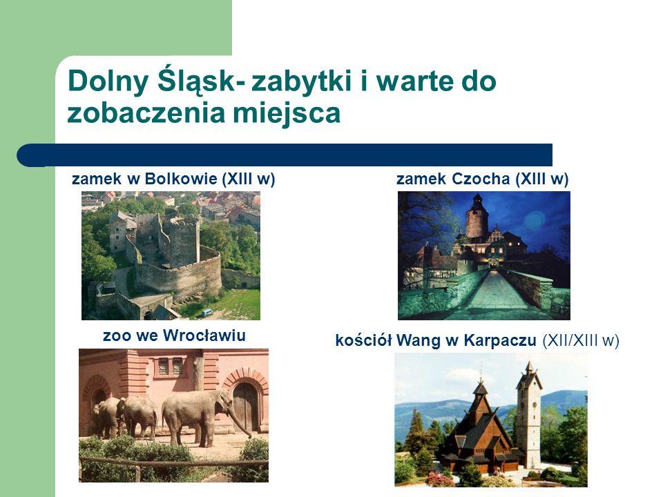Dolny Śląsk- zabytki i warte do zobaczenia miejsca zamek w Bolkowie (XIII w)zamek Czocha (XIII w) zoo we Wrocławiu kościół Wang w Karpaczu (XII/XIII w