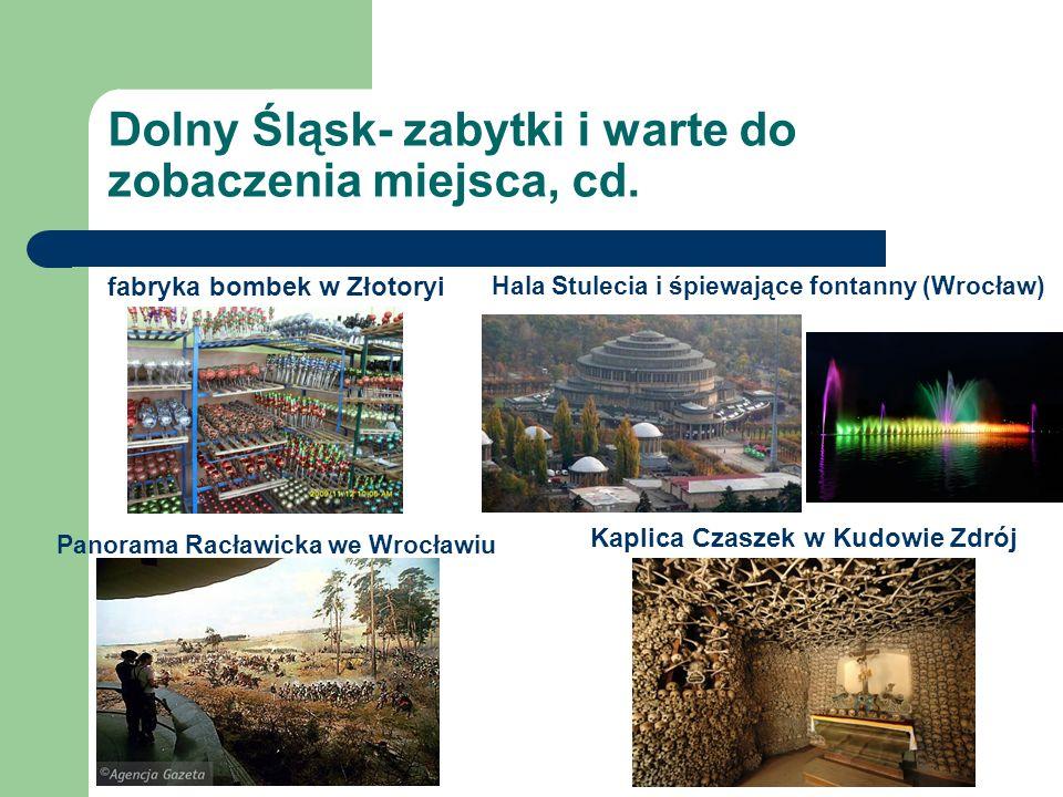 Dolny Śląsk- zabytki i warte do zobaczenia miejsca, cd. fabryka bombek w Złotoryi Hala Stulecia i śpiewające fontanny (Wrocław) Panorama Racławicka we