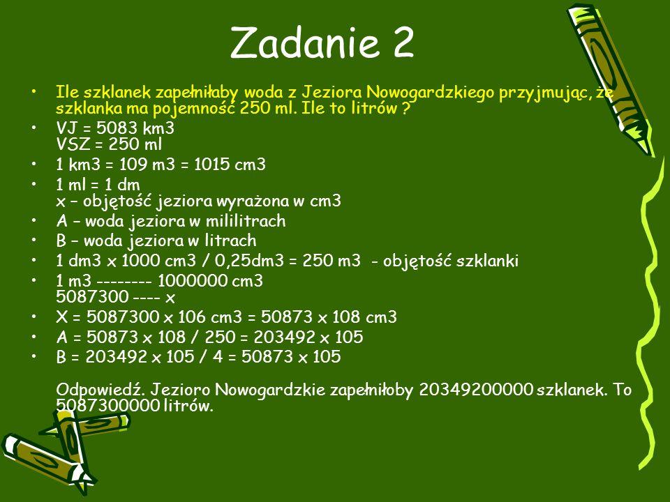 Zadanie 2 Ile szklanek zapełniłaby woda z Jeziora Nowogardzkiego przyjmując, że szklanka ma pojemność 250 ml.